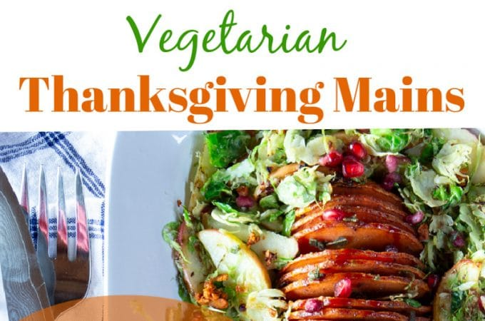 Round up of 10 vegetarian mains for Thanksgiving.